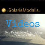 Solaris Modalis on Video:  Stunning San Francisco Lightning and Triangle UFOs